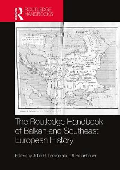 The Routledge Handbook of Balkan and Southeast European History - John R. Lampe