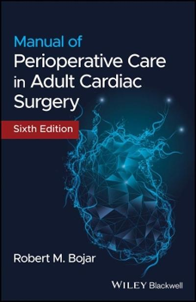 Manual of Perioperative Care in Adult Cardiac Surgery - Robert M. Bojar