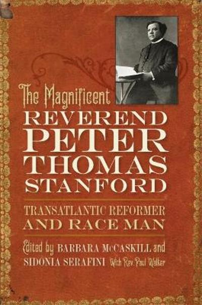 The Magnificent Reverend Peter Thomas Stanford, Transatlantic Reformer and Race Man - Barbara McCaskill