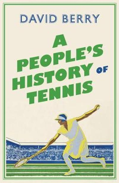 A People's History of Tennis - David Berry