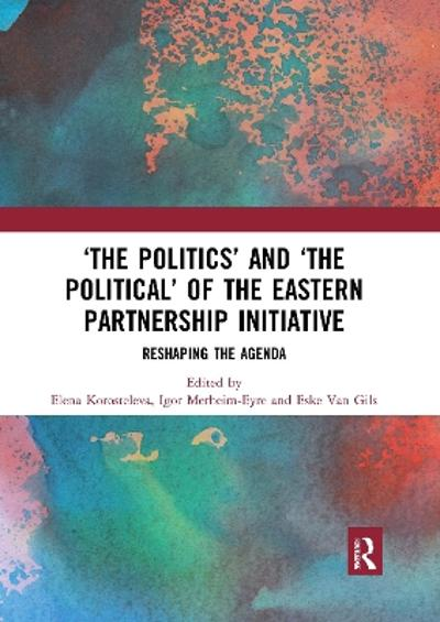 'The Politics' and 'The Political' of the Eastern Partnership Initiative - Elena Korosteleva