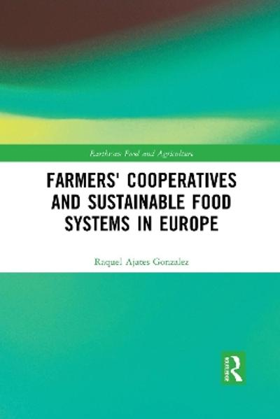 Farmers' Cooperatives and Sustainable Food Systems in Europe - Raquel Ajates Gonzalez