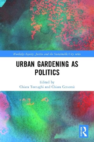 Urban Gardening as Politics - Chiara Tornaghi