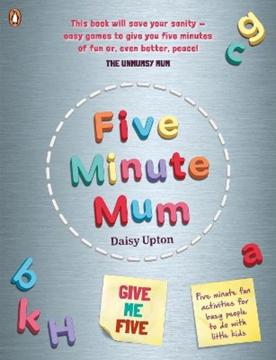 Five Minute Mum: Give Me Five - Daisy Upton