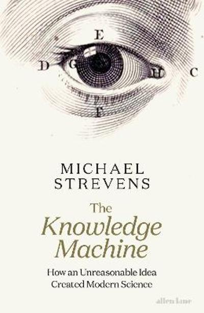 The Knowledge Machine - Michael Strevens