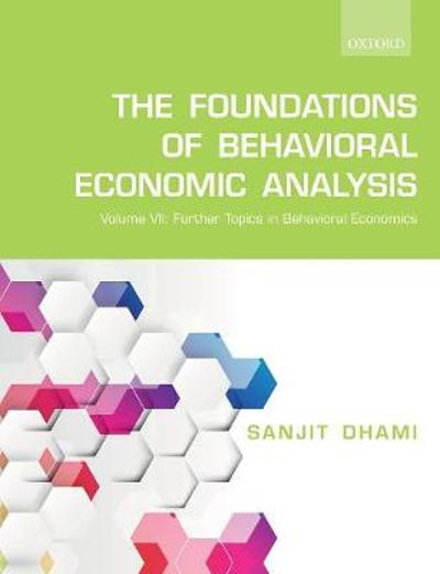 The Foundations of Behavioral Economic Analysis - Sanjit Dhami