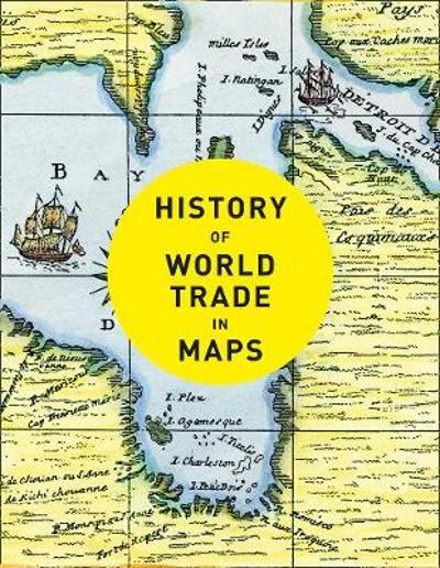 History of World Trade in Maps - Philip Parker