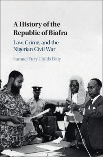 A History of the Republic of Biafra - Samuel Fury Childs Daly