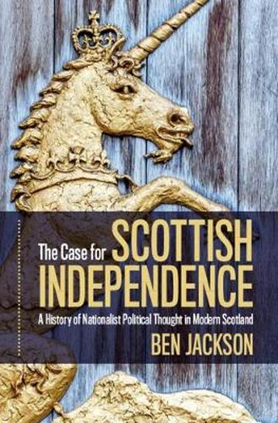 The Case for Scottish Independence - Ben Jackson
