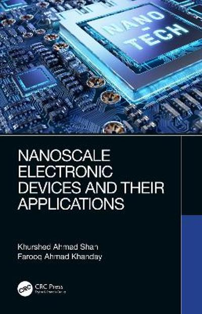 Nanoscale Electronic Devices and Their Applications - Khurshed Ahmad Shah