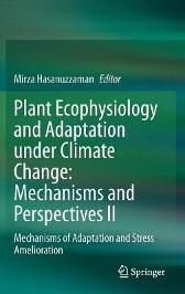 Plant Ecophysiology and Adaptation under Climate Change: Mechanisms and Perspectives II - Mirza Hasanuzzaman