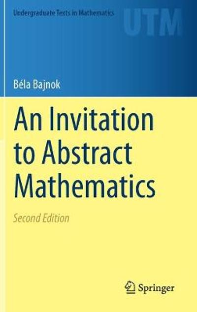 An Invitation to Abstract Mathematics - Bela Bajnok
