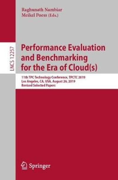 Performance Evaluation and Benchmarking for the Era of Cloud(s) - Raghunath Nambiar