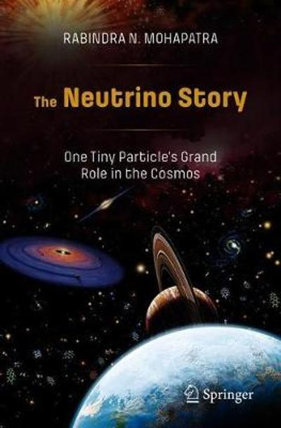 The Neutrino Story: One Tiny Particle's Grand Role in the Cosmos - Rabindra N. Mohapatra