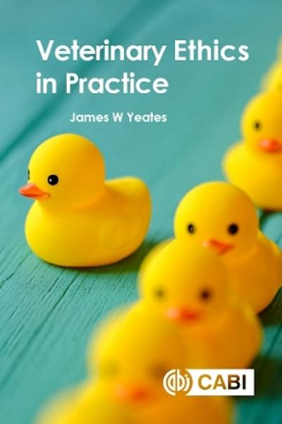 Veterinary Ethics in Practice - Dr James W Yeates