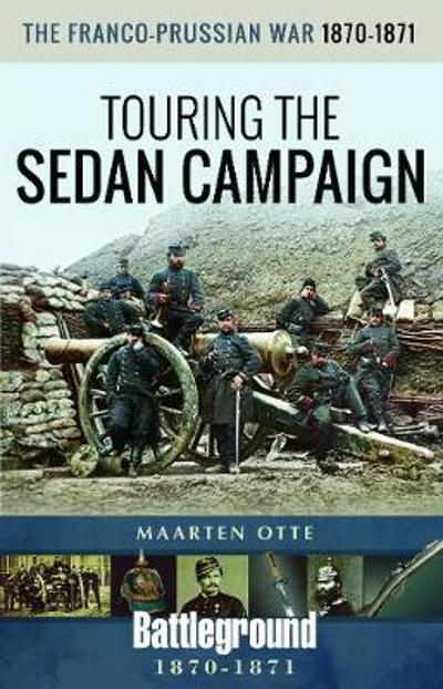 The Franco-Prussian War, 1870-1871 - Maarten Otte