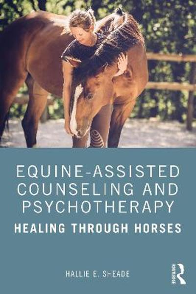 Equine-Assisted Counseling and Psychotherapy - Hallie E. Sheade