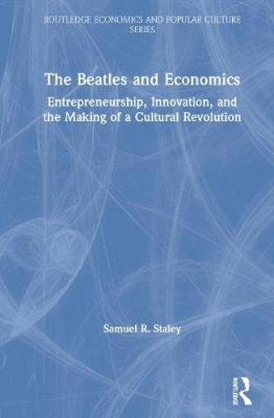 The Beatles and Economics - Samuel R. Staley