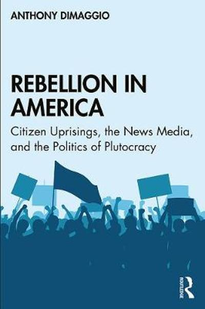 Rebellion in America - Anthony DiMaggio