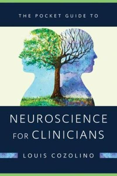 The Pocket Guide to Neuroscience for Clinicians - Louis Cozolino