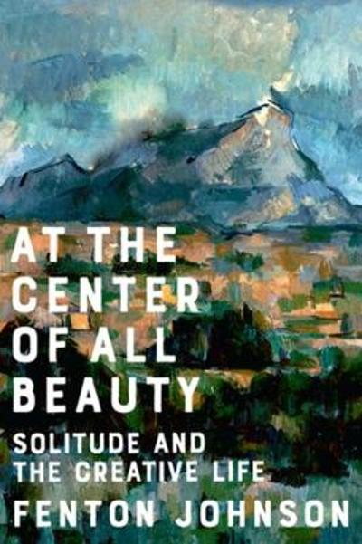 At the Center of All Beauty - Fenton Johnson