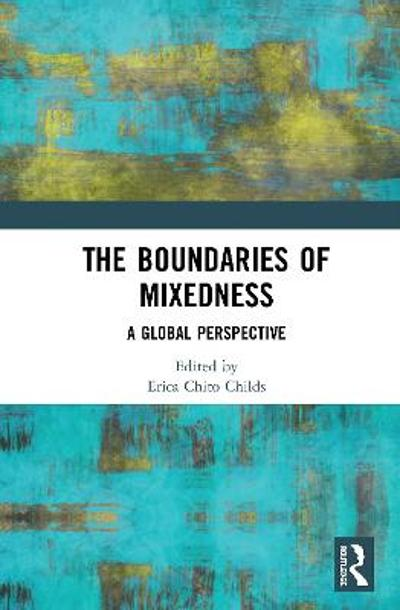 The Boundaries of Mixedness - Erica Chito Childs
