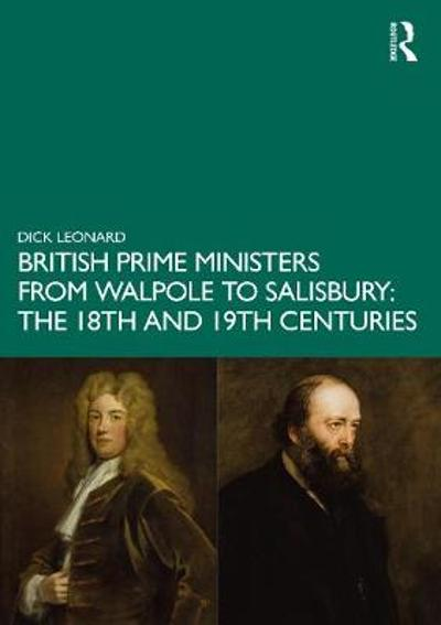British Prime Ministers from Walpole to Salisbury: The 18th and 19th Centuries - Dick Leonard