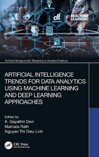 Artificial Intelligence Trends for Data Analytics Using Machine Learning and Deep Learning Approaches - K. Gayathri Devi