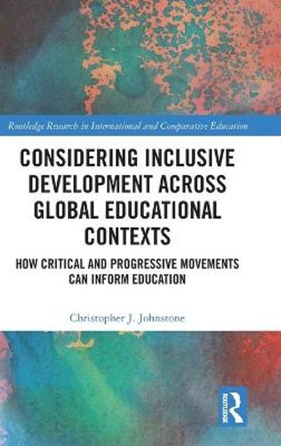 Considering Inclusive Development across Global Educational Contexts - Christopher J. Johnstone