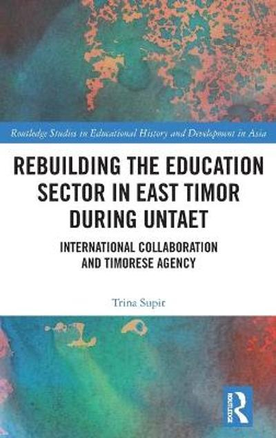 Rebuilding the Education Sector in East Timor during UNTAET - Trina Supit