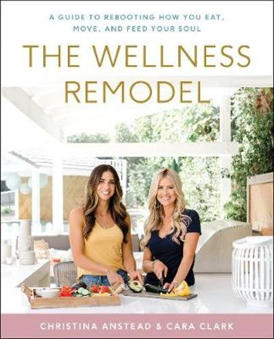 The Wellness Remodel - Christina Anstead