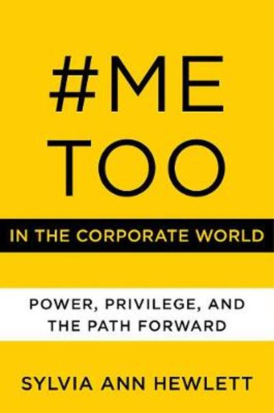 #MeToo in the Corporate World - Sylvia Ann Hewlett