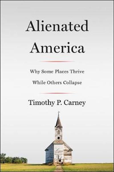 Alienated America - Timothy P. Carney
