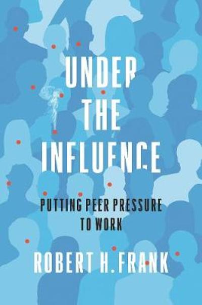 Under the Influence - Robert H. Frank