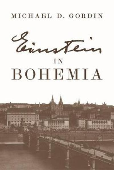 Einstein in Bohemia - Professor Michael D. Gordin