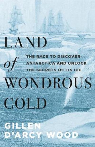 Land of Wondrous Cold - Gillen D'Arcy Wood