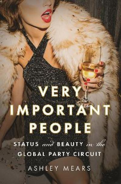 Very Important People - Ashley Mears