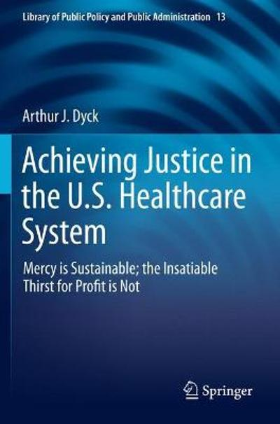 Achieving Justice in the U.S. Healthcare System - Arthur J. Dyck
