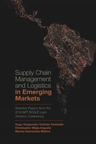 Supply Chain Management and Logistics in Emerging Markets - Hugo Tsugunobu Yoshida Yoshizaki
