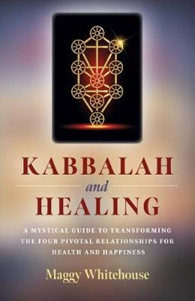 Kabbalah and Healing - Maggy Whitehouse