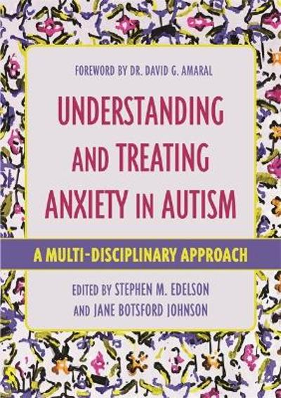 Understanding and Treating Anxiety in Autism - Stephen M. Edelson