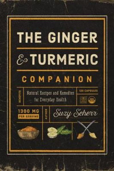 The Ginger and Turmeric Companion - Suzy Scherr