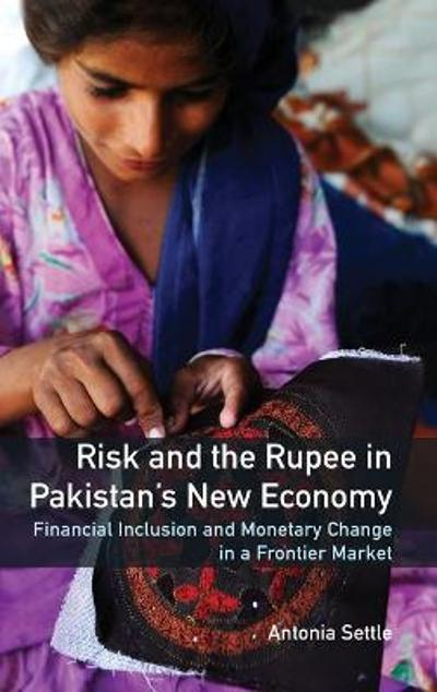 Risk and the Rupee in Pakistan's New Economy - Antonia Settle