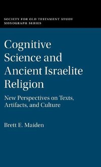 Cognitive Science and Ancient Israelite Religion - Brett E. Maiden