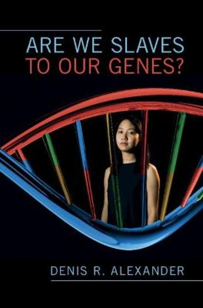 Are We Slaves to our Genes? - Denis R. Alexander