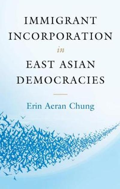 Immigrant Incorporation in East Asian Democracies - Erin Aeran Chung