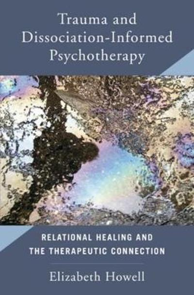 Trauma and Dissociation Informed Psychotherapy - Elizabeth Howell