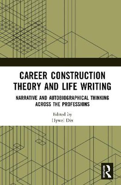 Career Construction Theory and Life Writing - Hywel Dix