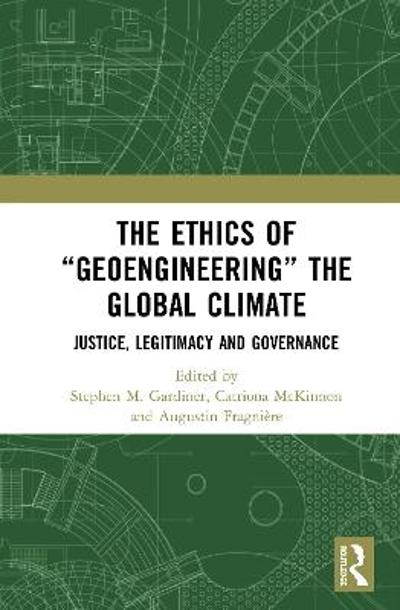 "The Ethics of ""Geoengineering"" the Global Climate - Stephen M. Gardiner"