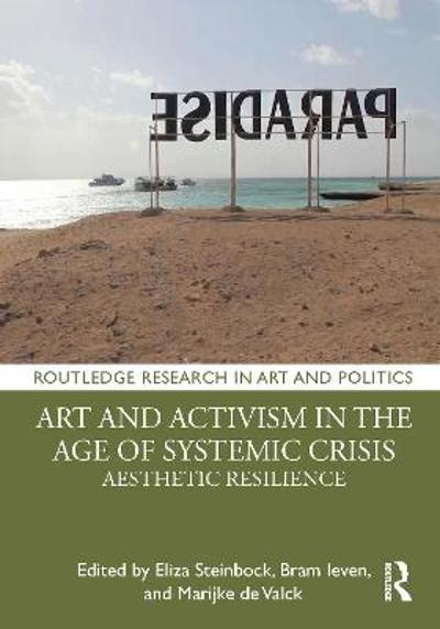 Art and Activism in the Age of Systemic Crisis - Eliza Steinbock